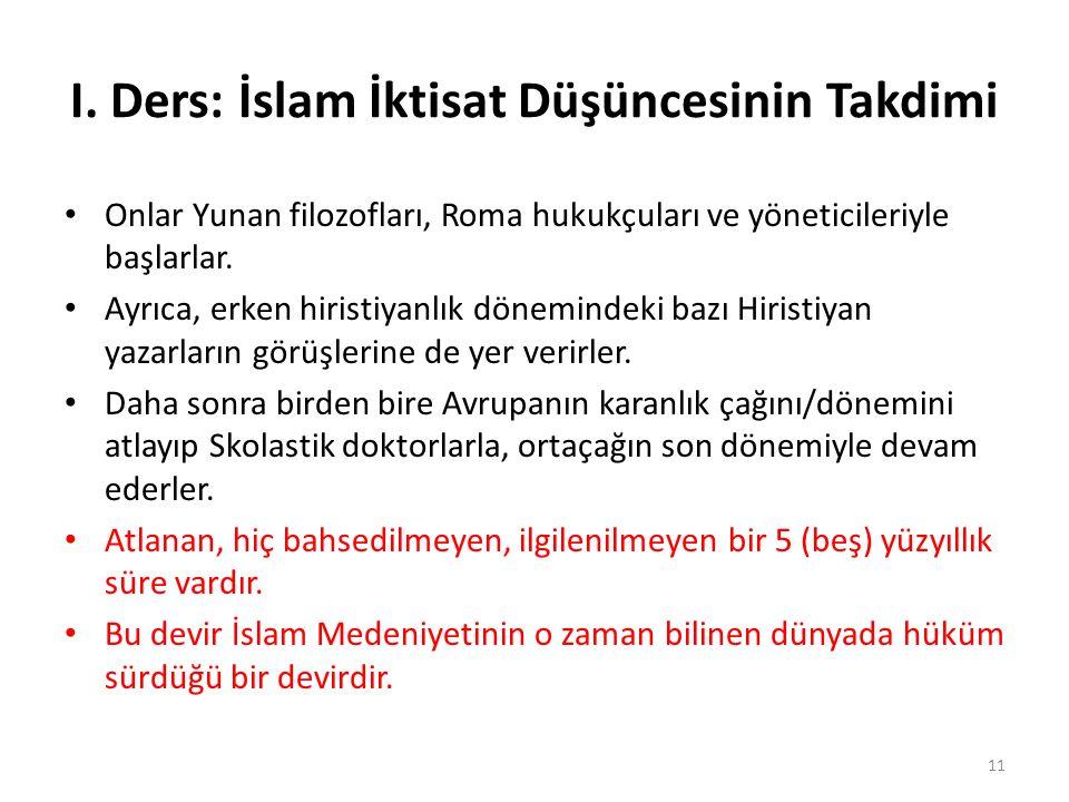 I. Ders: İslam İktisat Düşüncesinin Takdimi Onlar Yunan filozofları, Roma hukukçuları ve yöneticileriyle başlarlar. Ayrıca, erken hiristiyanlık dönemi
