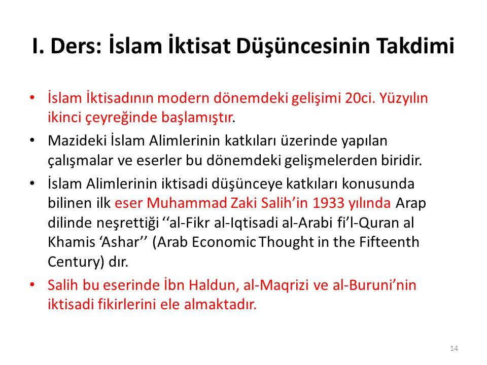 I. Ders: İslam İktisat Düşüncesinin Takdimi İslam İktisadının modern dönemdeki gelişimi 20ci. Yüzyılın ikinci çeyreğinde başlamıştır. Mazideki İslam A