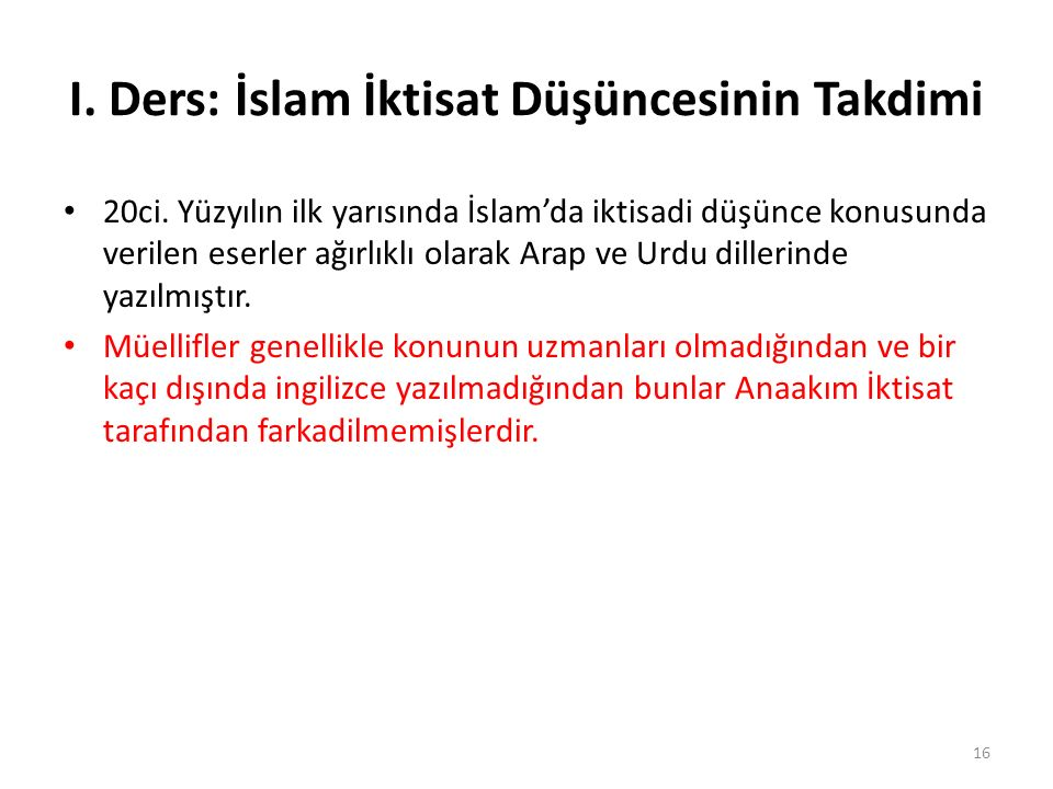 I. Ders: İslam İktisat Düşüncesinin Takdimi 20ci. Yüzyılın ilk yarısında İslam'da iktisadi düşünce konusunda verilen eserler ağırlıklı olarak Arap ve