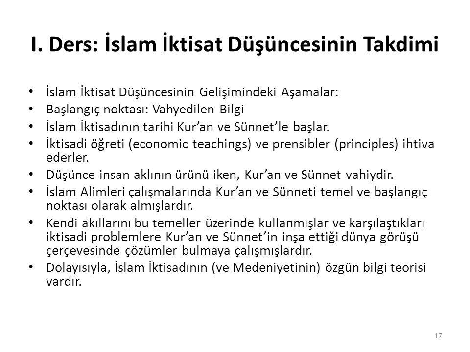 I. Ders: İslam İktisat Düşüncesinin Takdimi İslam İktisat Düşüncesinin Gelişimindeki Aşamalar: Başlangıç noktası: Vahyedilen Bilgi İslam İktisadının t