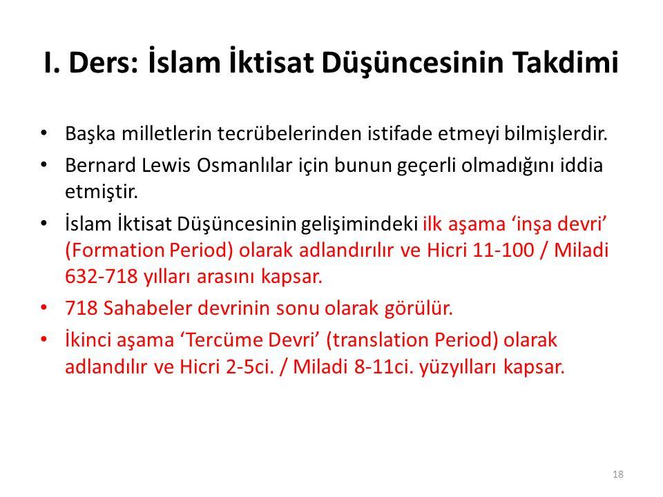 I. Ders: İslam İktisat Düşüncesinin Takdimi Başka milletlerin tecrübelerinden istifade etmeyi bilmişlerdir. Bernard Lewis Osmanlılar için bunun geçerl