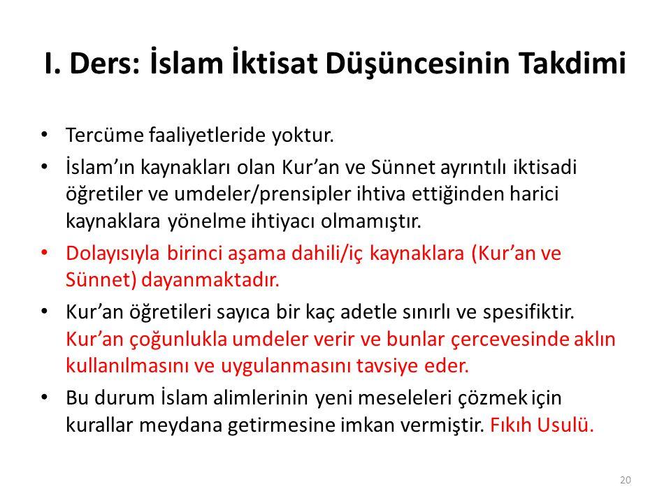 I. Ders: İslam İktisat Düşüncesinin Takdimi Tercüme faaliyetleride yoktur. İslam'ın kaynakları olan Kur'an ve Sünnet ayrıntılı iktisadi öğretiler ve u