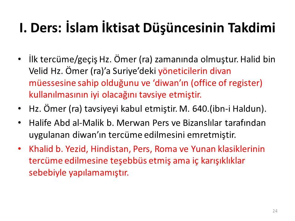 I. Ders: İslam İktisat Düşüncesinin Takdimi İlk tercüme/geçiş Hz. Ömer (ra) zamanında olmuştur. Halid bin Velid Hz. Ömer (ra)'a Suriye'deki yöneticile