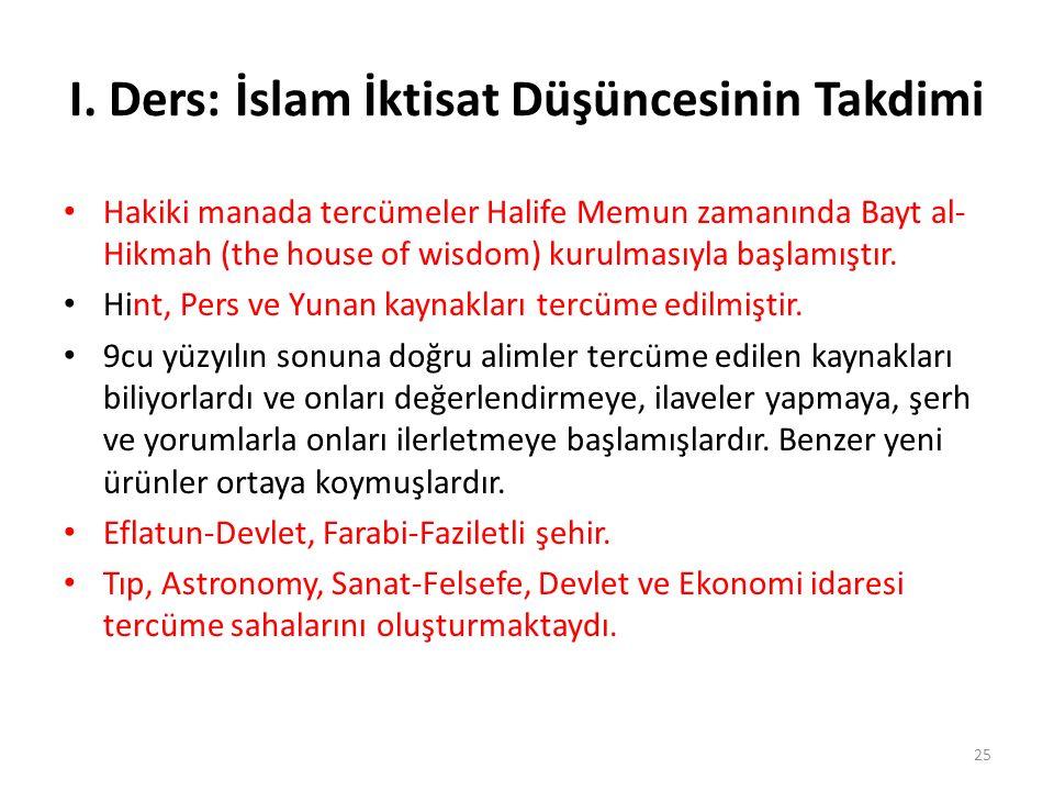 I. Ders: İslam İktisat Düşüncesinin Takdimi Hakiki manada tercümeler Halife Memun zamanında Bayt al- Hikmah (the house of wisdom) kurulmasıyla başlamı