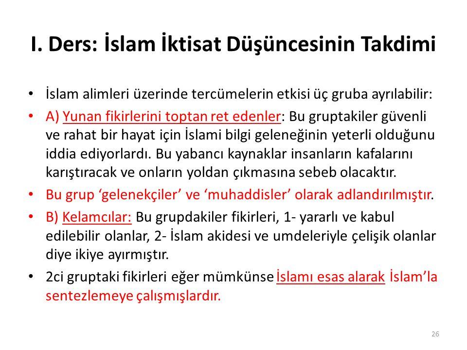 I. Ders: İslam İktisat Düşüncesinin Takdimi İslam alimleri üzerinde tercümelerin etkisi üç gruba ayrılabilir: A) Yunan fikirlerini toptan ret edenler: