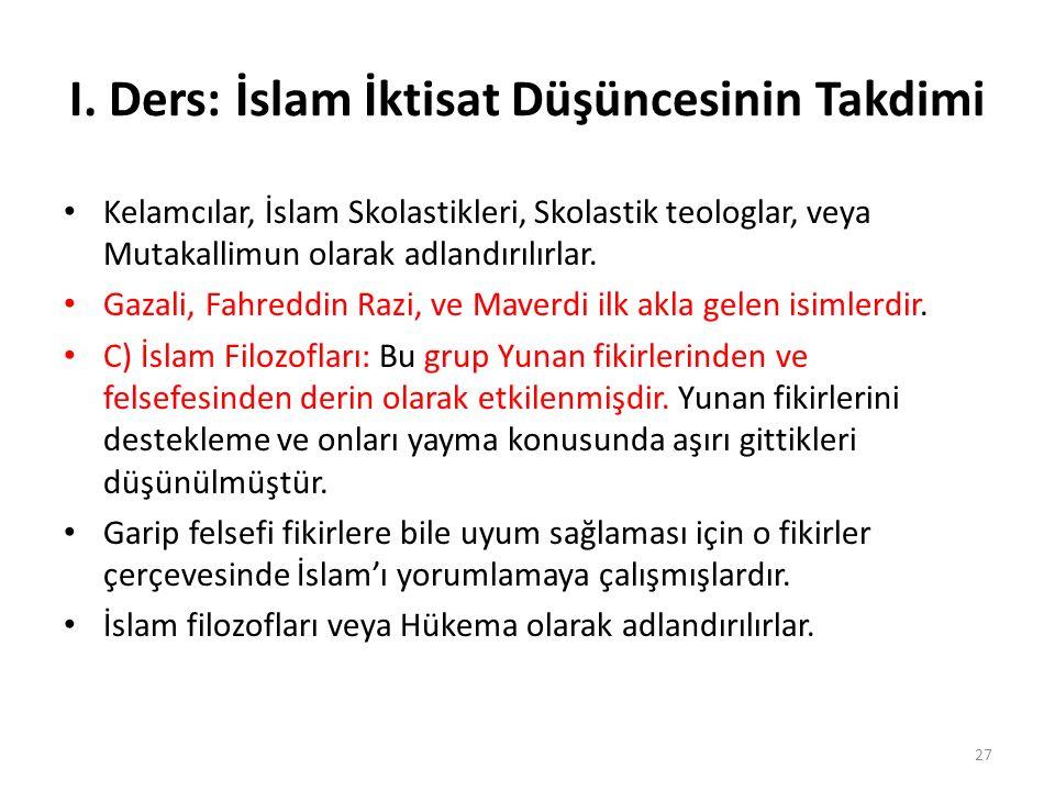 I. Ders: İslam İktisat Düşüncesinin Takdimi Kelamcılar, İslam Skolastikleri, Skolastik teologlar, veya Mutakallimun olarak adlandırılırlar. Gazali, Fa