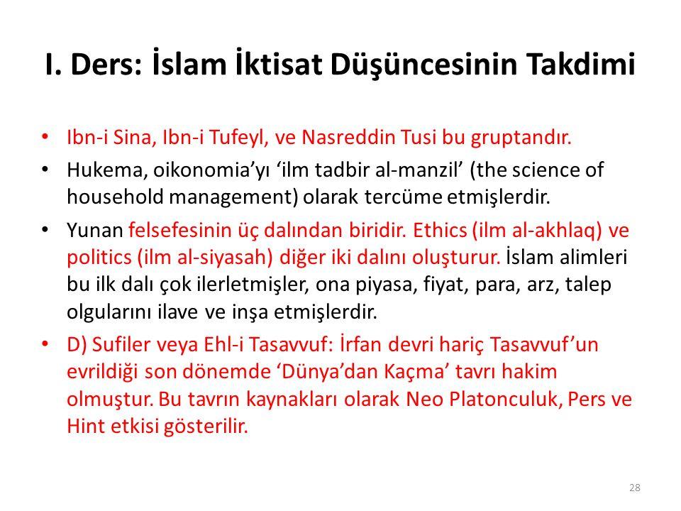 I. Ders: İslam İktisat Düşüncesinin Takdimi Ibn-i Sina, Ibn-i Tufeyl, ve Nasreddin Tusi bu gruptandır. Hukema, oikonomia'yı 'ilm tadbir al-manzil' (th