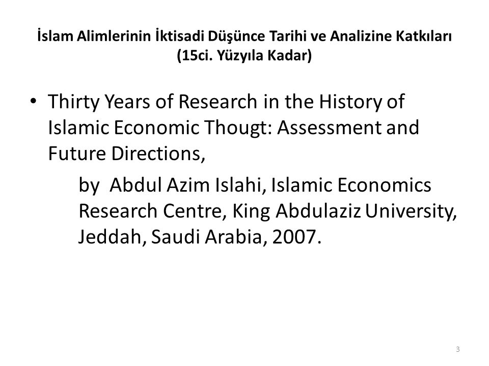 İslam Alimlerinin İktisadi Düşünce Tarihi ve Analizine Katkıları (15ci. Yüzyıla Kadar) Thirty Years of Research in the History of Islamic Economic Tho