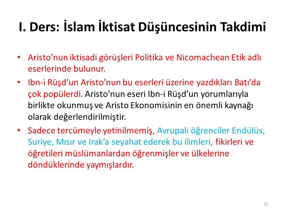 I. Ders: İslam İktisat Düşüncesinin Takdimi Aristo'nun iktisadi görüşleri Politika ve Nicomachean Etik adlı eserlerinde bulunur. Ibn-i Rüşd'un Aristo'