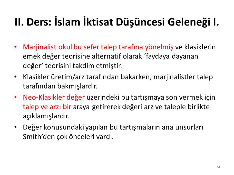 II. Ders: İslam İktisat Düşüncesi Geleneği I. Marjinalist okul bu sefer talep tarafına yönelmiş ve klasiklerin emek değer teorisine alternatif olarak