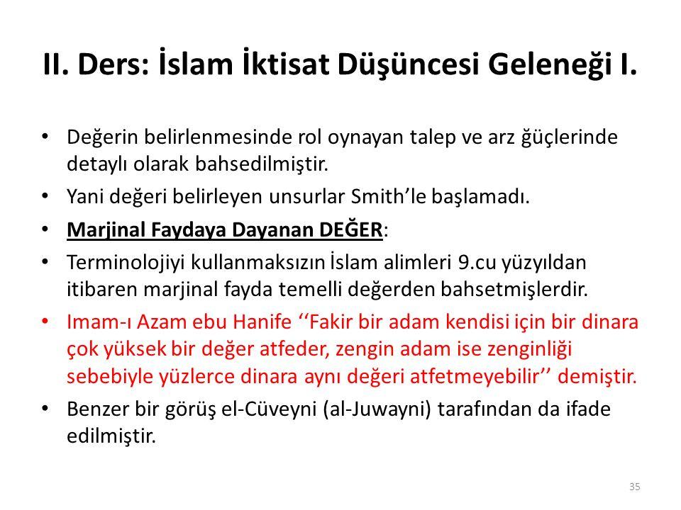 II. Ders: İslam İktisat Düşüncesi Geleneği I. Değerin belirlenmesinde rol oynayan talep ve arz ğüçlerinde detaylı olarak bahsedilmiştir. Yani değeri b