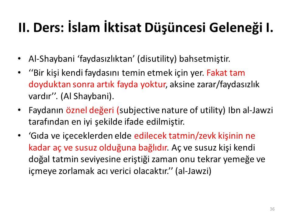 II. Ders: İslam İktisat Düşüncesi Geleneği I. Al-Shaybani 'faydasızlıktan' (disutility) bahsetmiştir. ''Bir kişi kendi faydasını temin etmek için yer.