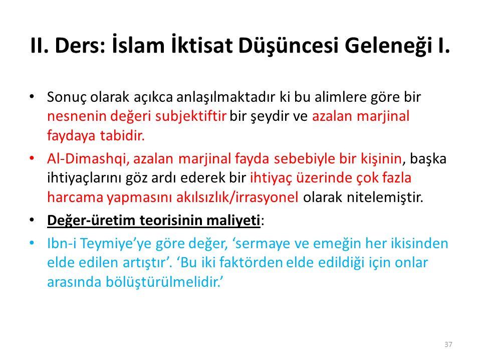 II. Ders: İslam İktisat Düşüncesi Geleneği I. Sonuç olarak açıkca anlaşılmaktadır ki bu alimlere göre bir nesnenin değeri subjektiftir bir şeydir ve a