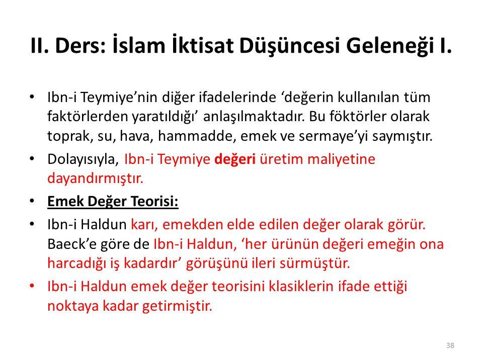 II. Ders: İslam İktisat Düşüncesi Geleneği I. Ibn-i Teymiye'nin diğer ifadelerinde 'değerin kullanılan tüm faktörlerden yaratıldığı' anlaşılmaktadır.