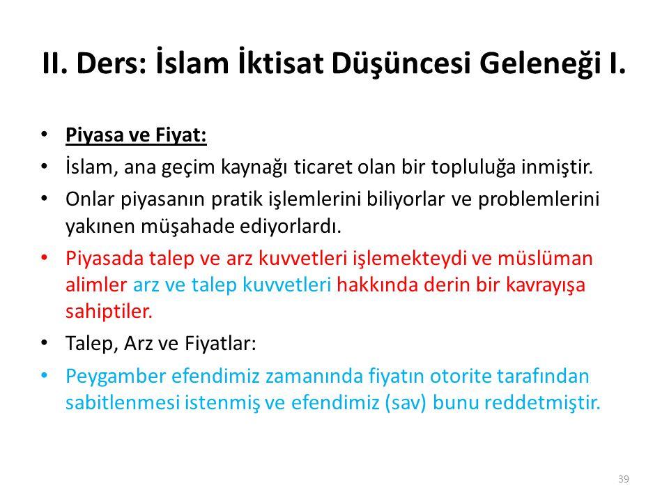 II. Ders: İslam İktisat Düşüncesi Geleneği I. Piyasa ve Fiyat: İslam, ana geçim kaynağı ticaret olan bir topluluğa inmiştir. Onlar piyasanın pratik iş