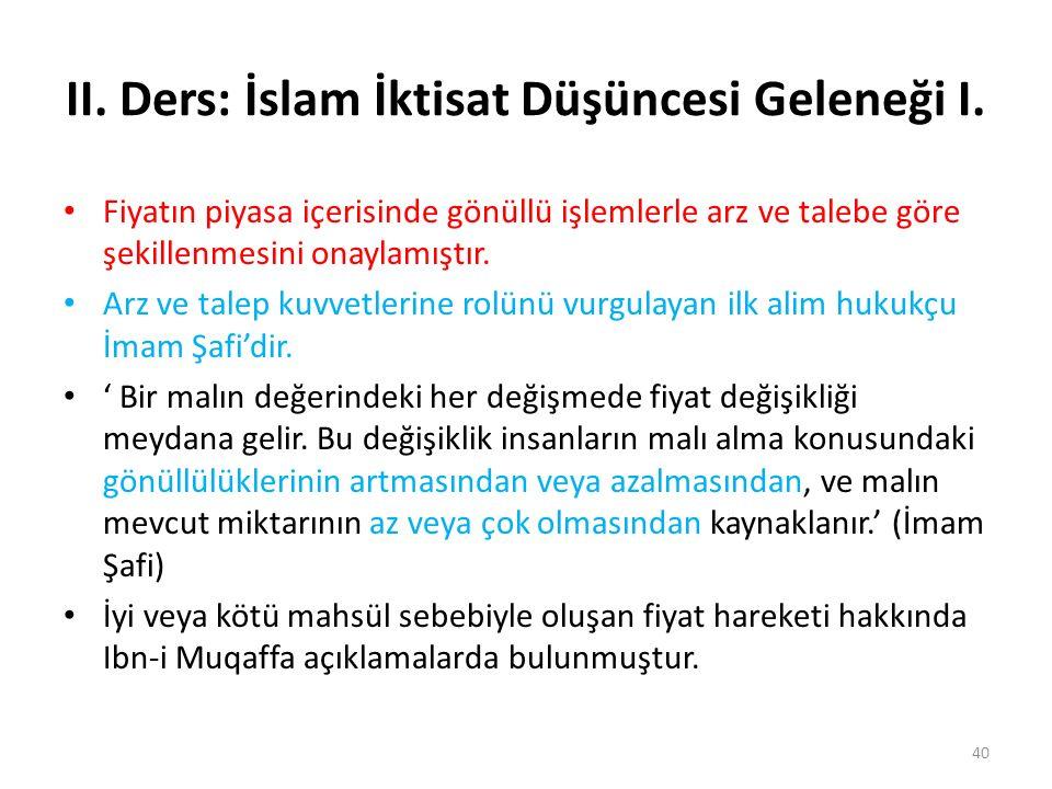 II. Ders: İslam İktisat Düşüncesi Geleneği I. Fiyatın piyasa içerisinde gönüllü işlemlerle arz ve talebe göre şekillenmesini onaylamıştır. Arz ve tale
