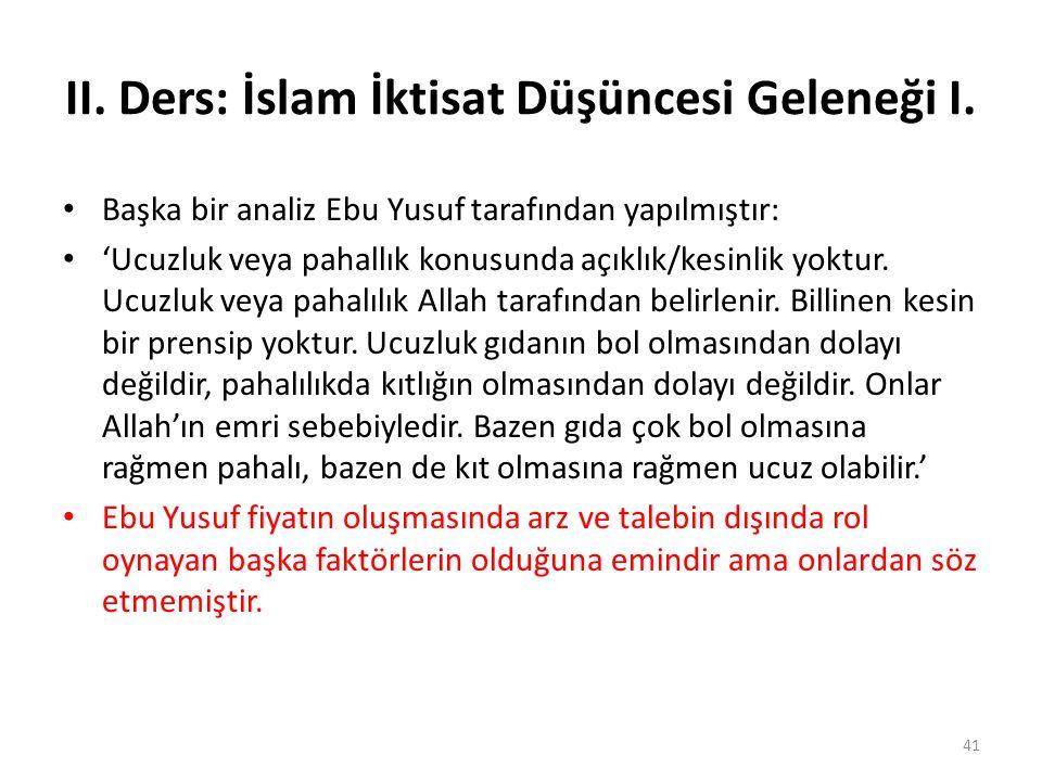 II. Ders: İslam İktisat Düşüncesi Geleneği I. Başka bir analiz Ebu Yusuf tarafından yapılmıştır: 'Ucuzluk veya pahallık konusunda açıklık/kesinlik yok