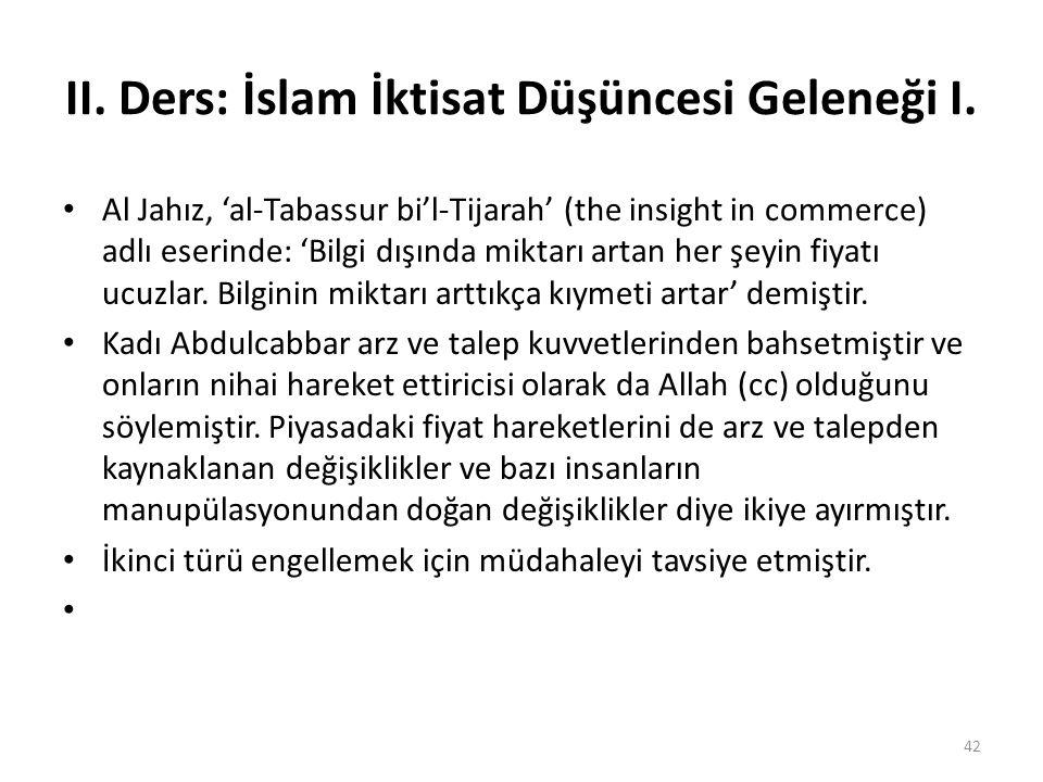 II. Ders: İslam İktisat Düşüncesi Geleneği I. Al Jahız, 'al-Tabassur bi'l-Tijarah' (the insight in commerce) adlı eserinde: 'Bilgi dışında miktarı art