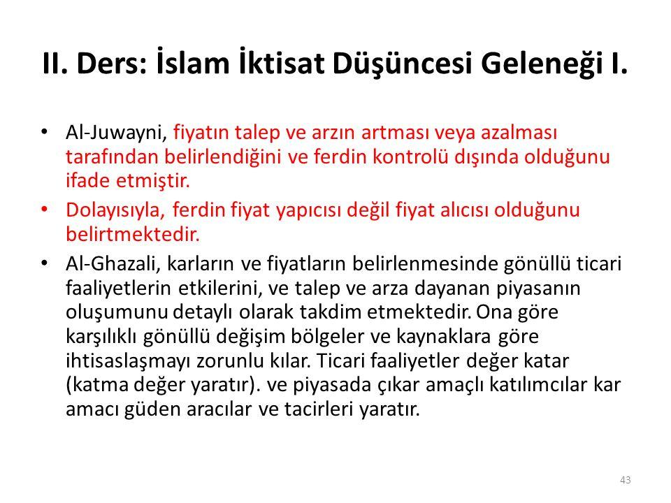 II. Ders: İslam İktisat Düşüncesi Geleneği I. Al-Juwayni, fiyatın talep ve arzın artması veya azalması tarafından belirlendiğini ve ferdin kontrolü dı