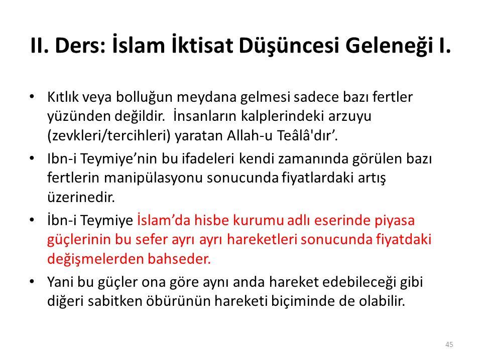 II. Ders: İslam İktisat Düşüncesi Geleneği I. Kıtlık veya bolluğun meydana gelmesi sadece bazı fertler yüzünden değildir. İnsanların kalplerindeki arz