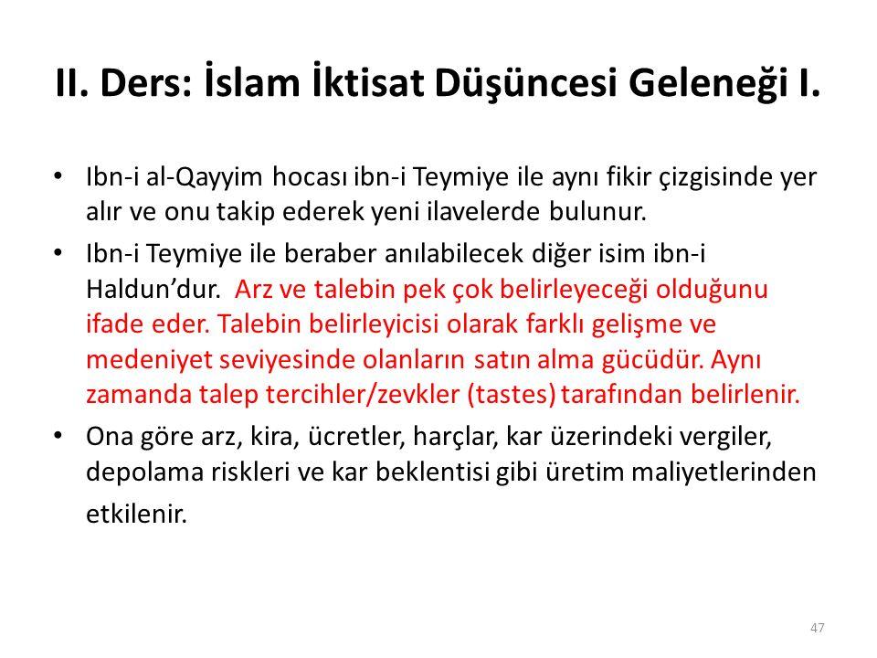 II. Ders: İslam İktisat Düşüncesi Geleneği I. Ibn-i al-Qayyim hocası ibn-i Teymiye ile aynı fikir çizgisinde yer alır ve onu takip ederek yeni ilavele