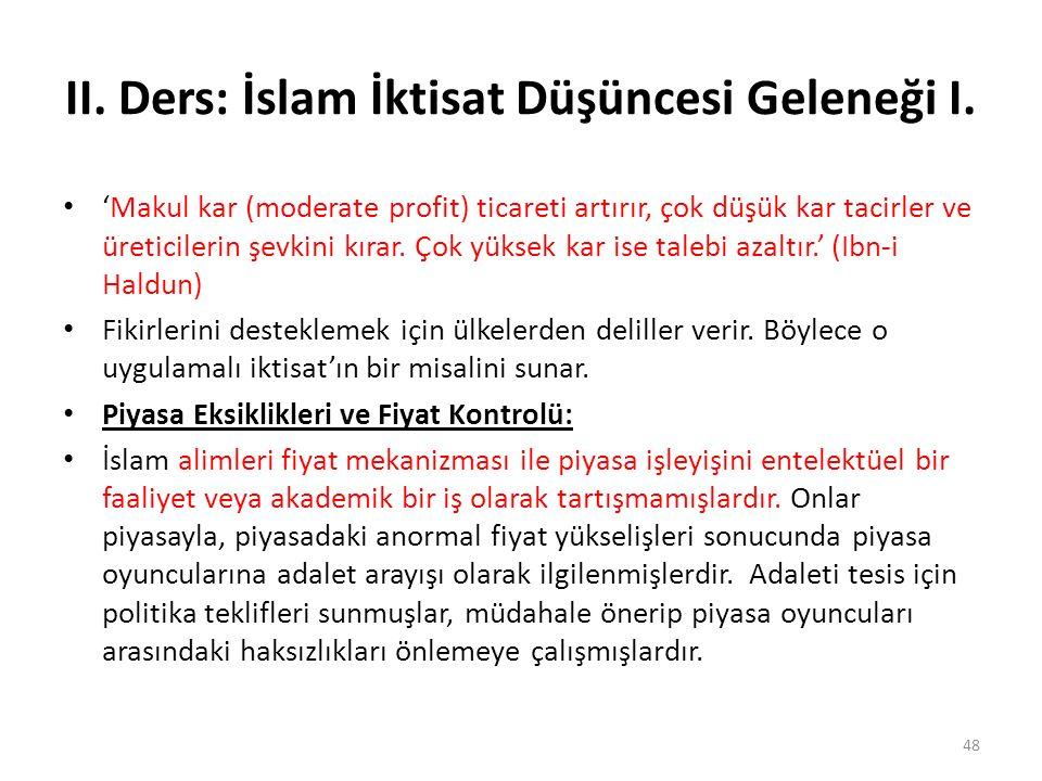 II. Ders: İslam İktisat Düşüncesi Geleneği I. 'Makul kar (moderate profit) ticareti artırır, çok düşük kar tacirler ve üreticilerin şevkini kırar. Çok