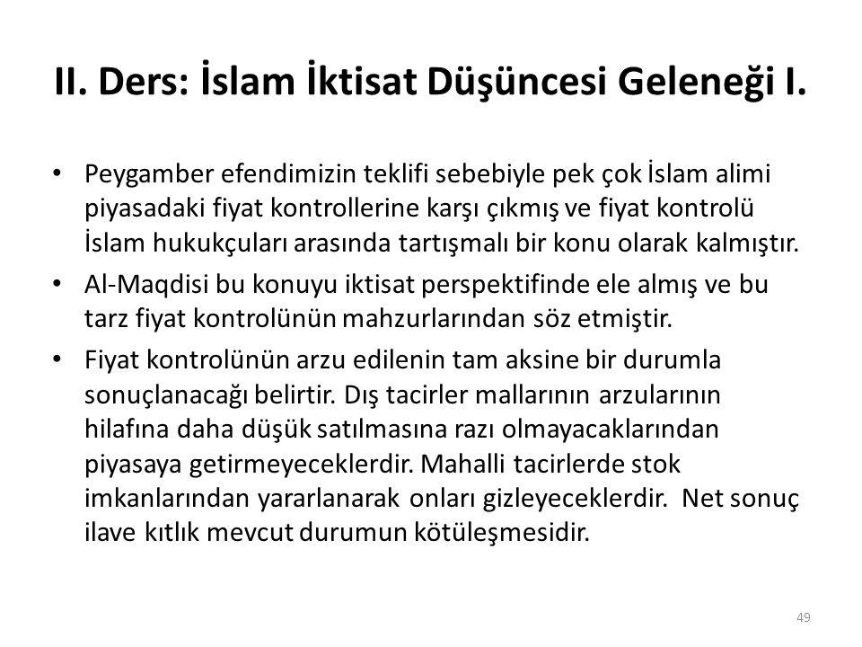 II. Ders: İslam İktisat Düşüncesi Geleneği I. Peygamber efendimizin teklifi sebebiyle pek çok İslam alimi piyasadaki fiyat kontrollerine karşı çıkmış