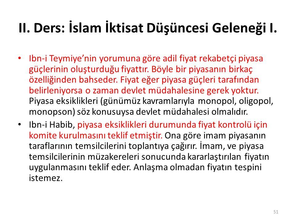 II. Ders: İslam İktisat Düşüncesi Geleneği I. Ibn-i Teymiye'nin yorumuna göre adil fiyat rekabetçi piyasa güçlerinin oluşturduğu fiyattır. Böyle bir p