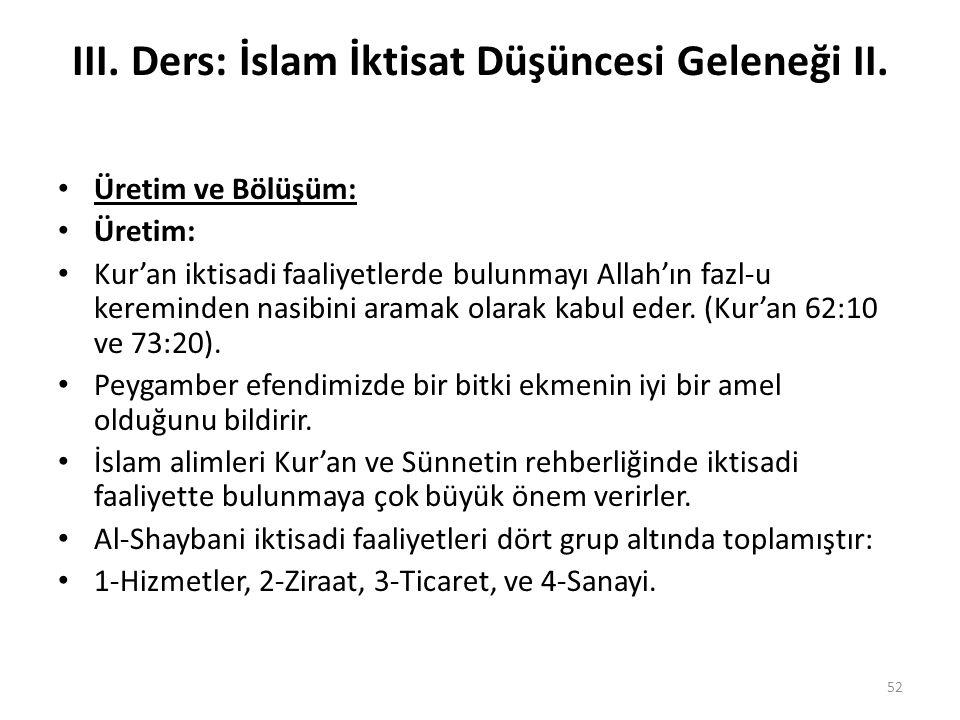 III. Ders: İslam İktisat Düşüncesi Geleneği II. Üretim ve Bölüşüm: Üretim: Kur'an iktisadi faaliyetlerde bulunmayı Allah'ın fazl-u kereminden nasibini