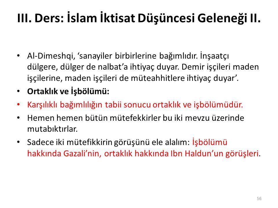 III. Ders: İslam İktisat Düşüncesi Geleneği II. Al-Dimeshqi, 'sanayiler birbirlerine bağımlıdır. İnşaatçı dülgere, dülger de nalbat'a ihtiyaç duyar. D