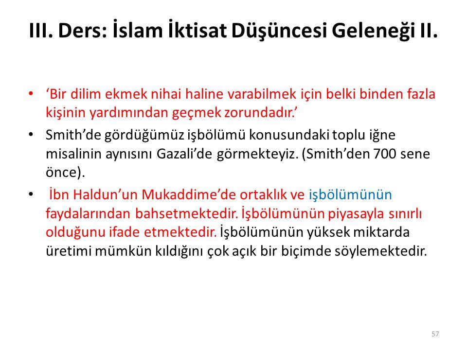 III. Ders: İslam İktisat Düşüncesi Geleneği II. 'Bir dilim ekmek nihai haline varabilmek için belki binden fazla kişinin yardımından geçmek zorundadır