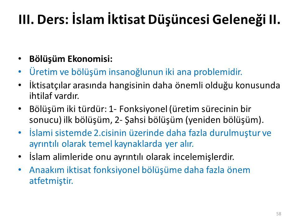 III. Ders: İslam İktisat Düşüncesi Geleneği II. Bölüşüm Ekonomisi: Üretim ve bölüşüm insanoğlunun iki ana problemidir. İktisatçılar arasında hangisini