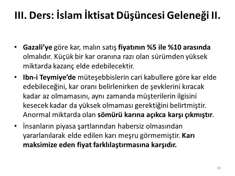 III. Ders: İslam İktisat Düşüncesi Geleneği II. Gazali'ye göre kar, malın satış fiyatının %5 ile %10 arasında olmalıdır. Küçük bir kar oranına razı ol