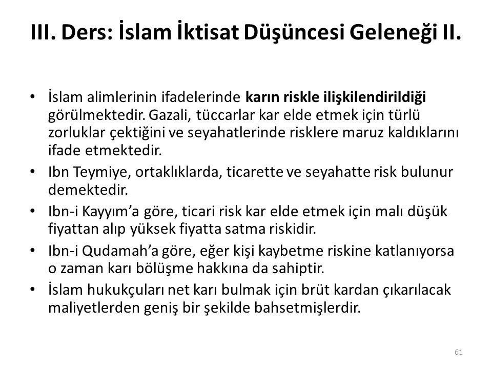 III. Ders: İslam İktisat Düşüncesi Geleneği II. İslam alimlerinin ifadelerinde karın riskle ilişkilendirildiği görülmektedir. Gazali, tüccarlar kar el
