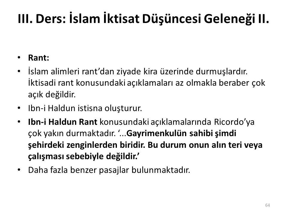 III. Ders: İslam İktisat Düşüncesi Geleneği II. Rant: İslam alimleri rant'dan ziyade kira üzerinde durmuşlardır. İktisadi rant konusundaki açıklamalar