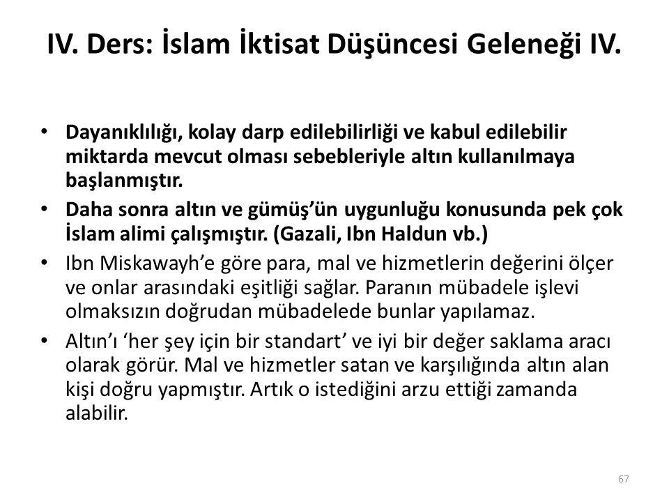 IV. Ders: İslam İktisat Düşüncesi Geleneği IV. Dayanıklılığı, kolay darp edilebilirliği ve kabul edilebilir miktarda mevcut olması sebebleriyle altın