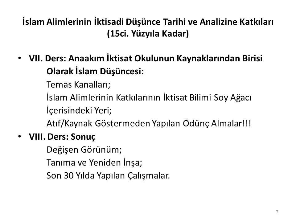 İslam Alimlerinin İktisadi Düşünce Tarihi ve Analizine Katkıları (15ci. Yüzyıla Kadar) VII. Ders: Anaakım İktisat Okulunun Kaynaklarından Birisi Olara