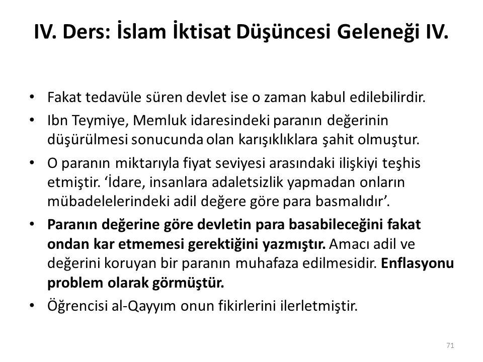IV. Ders: İslam İktisat Düşüncesi Geleneği IV. Fakat tedavüle süren devlet ise o zaman kabul edilebilirdir. Ibn Teymiye, Memluk idaresindeki paranın d