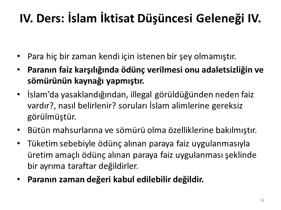 IV. Ders: İslam İktisat Düşüncesi Geleneği IV. Para hiç bir zaman kendi için istenen bir şey olmamıştır. Paranın faiz karşılığında ödünç verilmesi onu