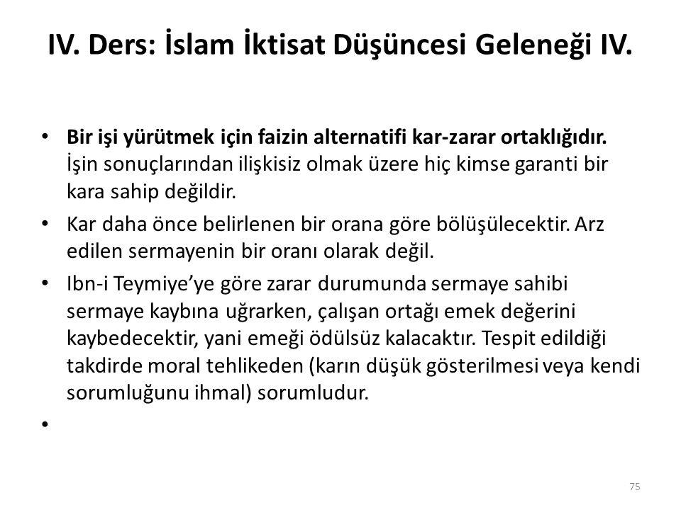 IV. Ders: İslam İktisat Düşüncesi Geleneği IV. Bir işi yürütmek için faizin alternatifi kar-zarar ortaklığıdır. İşin sonuçlarından ilişkisiz olmak üze