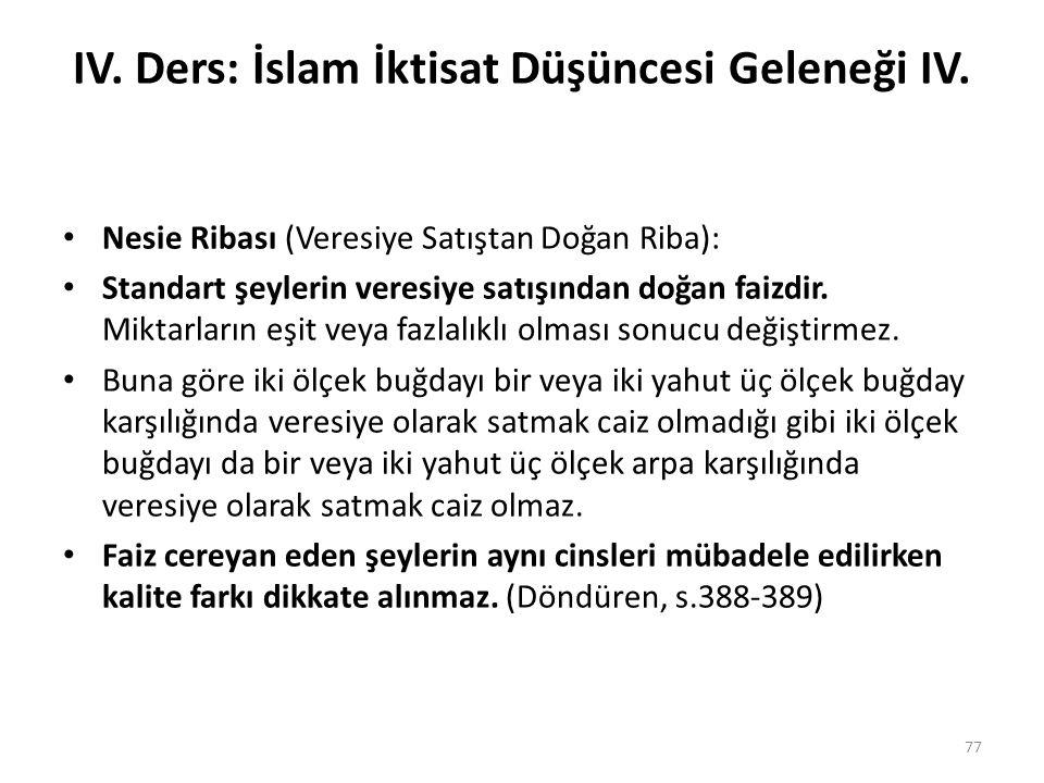 IV. Ders: İslam İktisat Düşüncesi Geleneği IV. Nesie Ribası (Veresiye Satıştan Doğan Riba): Standart şeylerin veresiye satışından doğan faizdir. Mikta