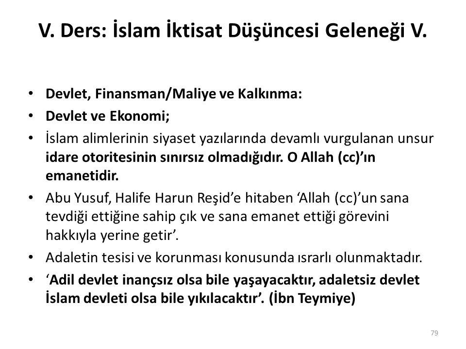 V. Ders: İslam İktisat Düşüncesi Geleneği V. Devlet, Finansman/Maliye ve Kalkınma: Devlet ve Ekonomi; İslam alimlerinin siyaset yazılarında devamlı vu