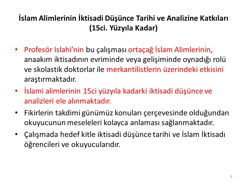 İslam Alimlerinin İktisadi Düşünce Tarihi ve Analizine Katkıları (15ci. Yüzyıla Kadar) Profesör Islahi'nin bu çalışması ortaçağ İslam Alimlerinin, ana