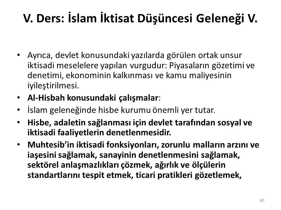 V. Ders: İslam İktisat Düşüncesi Geleneği V. Ayrıca, devlet konusundaki yazılarda görülen ortak unsur iktisadi meselelere yapılan vurgudur: Piyasaları
