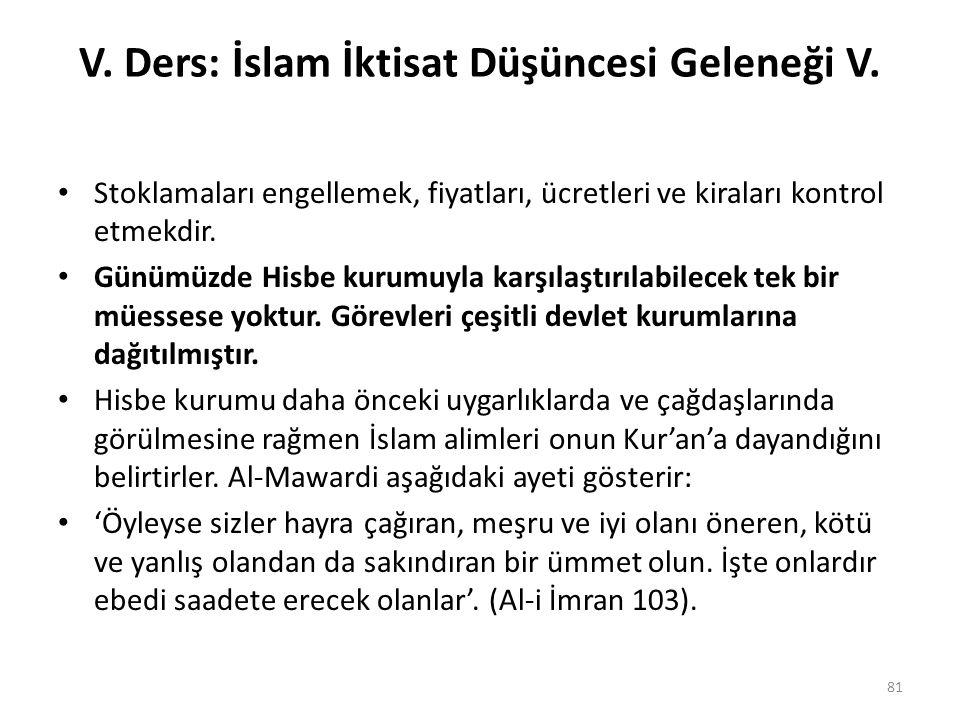 V. Ders: İslam İktisat Düşüncesi Geleneği V. Stoklamaları engellemek, fiyatları, ücretleri ve kiraları kontrol etmekdir. Günümüzde Hisbe kurumuyla kar