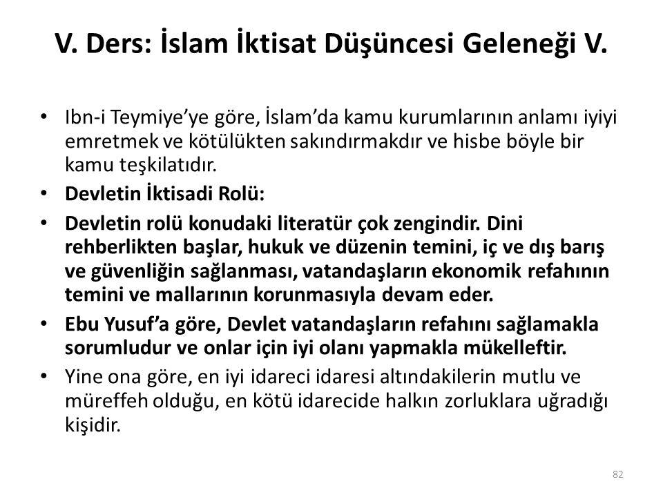 V. Ders: İslam İktisat Düşüncesi Geleneği V. Ibn-i Teymiye'ye göre, İslam'da kamu kurumlarının anlamı iyiyi emretmek ve kötülükten sakındırmakdır ve h
