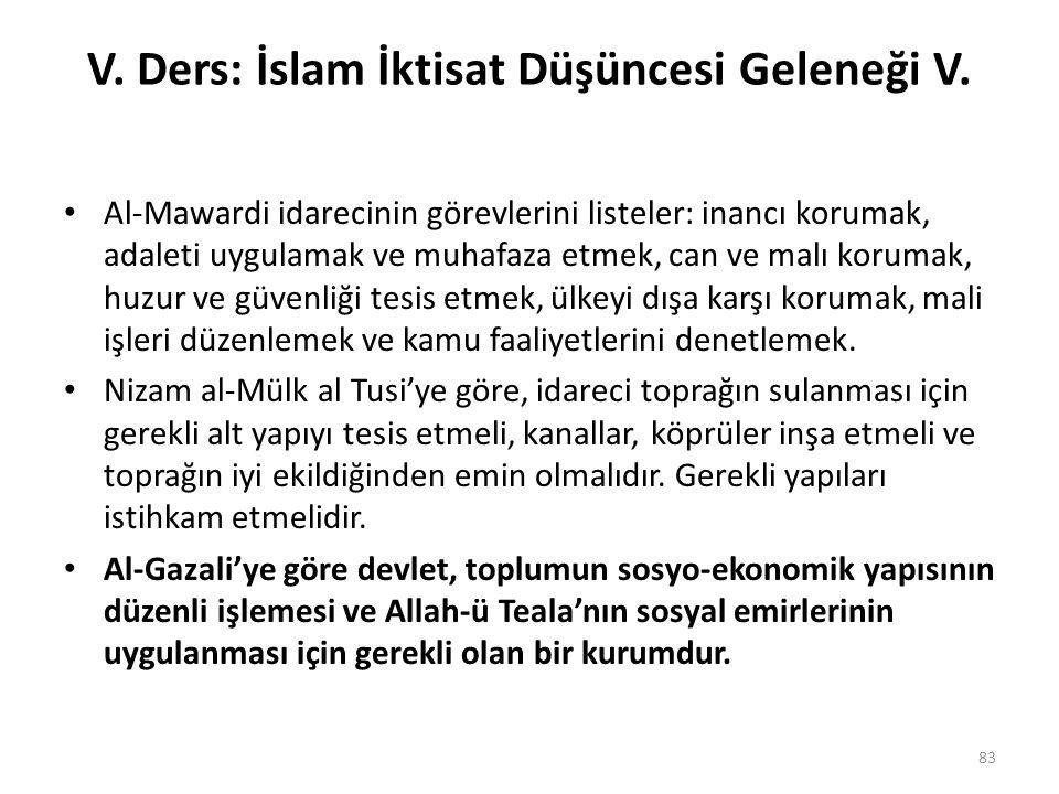 V. Ders: İslam İktisat Düşüncesi Geleneği V. Al-Mawardi idarecinin görevlerini listeler: inancı korumak, adaleti uygulamak ve muhafaza etmek, can ve m