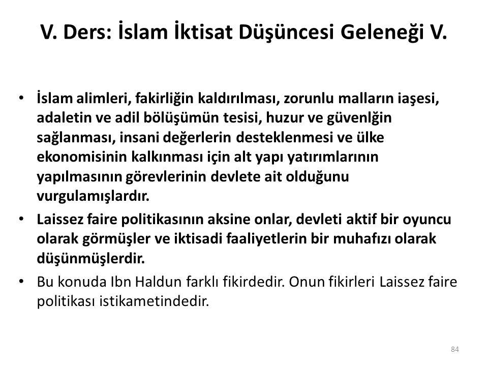 V. Ders: İslam İktisat Düşüncesi Geleneği V. İslam alimleri, fakirliğin kaldırılması, zorunlu malların iaşesi, adaletin ve adil bölüşümün tesisi, huzu