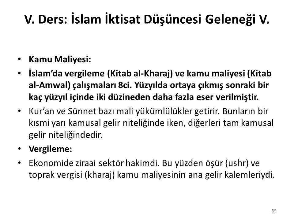 V. Ders: İslam İktisat Düşüncesi Geleneği V. Kamu Maliyesi: İslam'da vergileme (Kitab al-Kharaj) ve kamu maliyesi (Kitab al-Amwal) çalışmaları 8ci. Yü