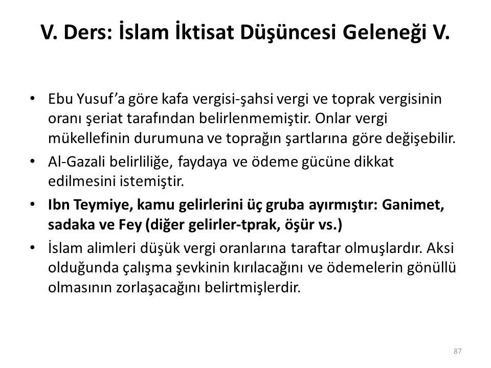 V. Ders: İslam İktisat Düşüncesi Geleneği V. Ebu Yusuf'a göre kafa vergisi-şahsi vergi ve toprak vergisinin oranı şeriat tarafından belirlenmemiştir.